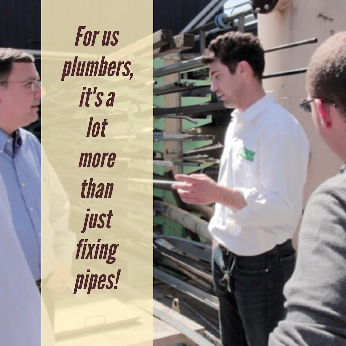 For Us Plumbers, It's a Lot More Than Just Fixing Pipes